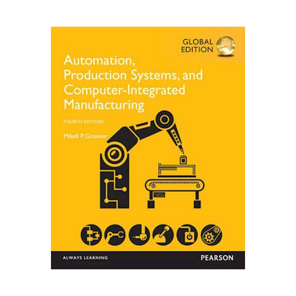 Automation, Production Systems, and Computer-Integrated Manufacturing, 4th Global Edition