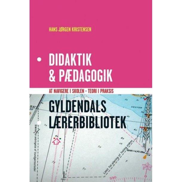 Didaktik & pædagogik  - At navigere i skolen -- teori i praksis